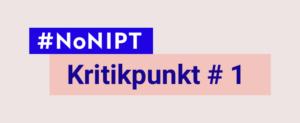 """hellgraues Rechteck mit dem Schriftzug """"#NoNIPT – Kritikpunkt # 1"""""""