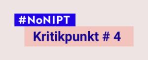 """hellgraues Rechteck mit dem Schriftzug """"#NoNIPT – Kritikpunkt # 4"""""""