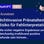 Dunkelblaues Rechteck mit heller Schrift: #NoNIPT-Tipp:Ärzteblatt: Nichtinvasive Pränataltests: Risiko für Fehlinterpretation. Wie sicher negative Ergebnisse und gleichzeitig irreführend positive Befunde sein können…