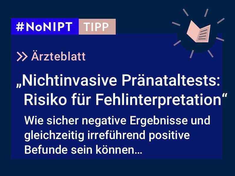 """Dunkelblaues Rechteck mit heller Schrift: #NoNIPT-Tipp:Ärzteblatt: """"Nichtinvasive Pränataltests: Risiko für Fehlinterpretation"""" – Wie sicher negative Ergebnisse und gleichzeitig irreführend positive Befunde sein können…"""