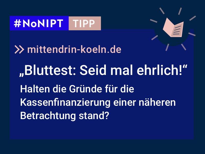 """Dunkelblaues Rechteck mit heller Schrift: #NoNIPT-Tipp: mittendrin-koeln.de: """"Bluttest: Seid mal ehrlich! Halten die Gründe für die Kassenfinanzierung einer näheren Betrachtung stand?"""""""