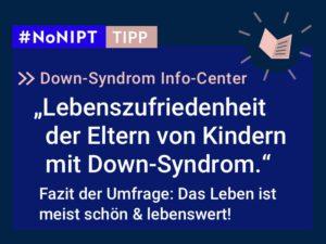"""Dunkelblaues Rechteck mit heller Schrift: #NoNIPT-Tipp: Down-Syndrom Info-Center: """"Lebenszufriedenheit der Eltern von Kindern mit Down-Syndrom"""" – Fazit der Umfrage: Das Leben ist meist schön & lebenswert!"""